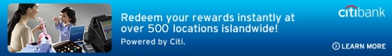 Redeem your rewards instantly at over 500 locations islandwide! Powered by Citi.